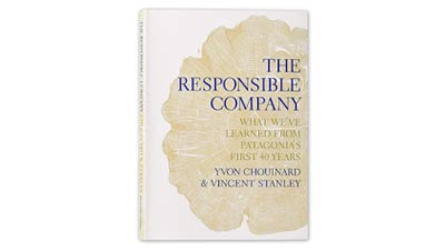 The Responsible Company: What We've Learned From Patagonia's First 40 Years by Yvon Chouinard & Vincent Stanley